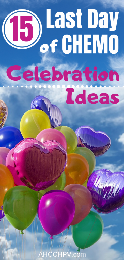 Last Day of Chemo Celebration Ideas